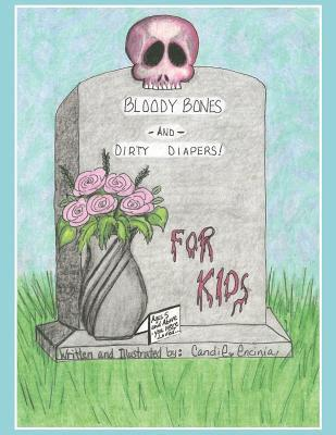 Bloody Bones and Dirty Diapers -For Kids! (Bloody Bones and Dirty Diapers, #1)  by  Candie Encinia