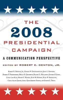 2008 Presidential Campaign: A Communication Perspective  by  Robert E. Denton Jr.