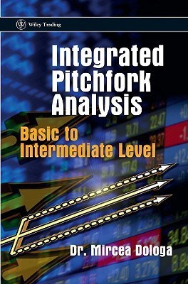 Integrated Pitchfork Analysis: Basic to Intermediate Level  by  Mircea Dologa