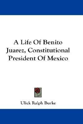 A Life of Benito Juarez, Constitutional President of Mexico  by  Ulick Ralph Burke