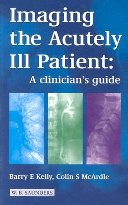 Imaging the Acutely III Patient: A Clinicians Guide  by  Barry E. Kelly
