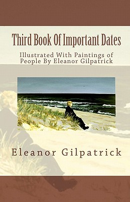 Third Book of Important Dates: Illustrated with Paintings of People Eleanor Gilpatrick by Eleanor Gilpatrick
