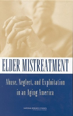 Elder Mistreatment: Abuse, Neglect, and Exploitation in an Aging America Richard J. Bonnie