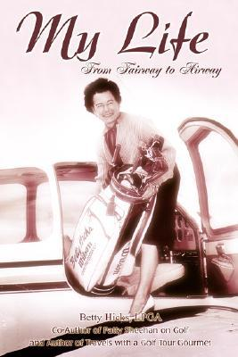 My Life: From Fairway to Airway Betty Hicks