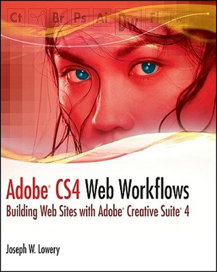 Adobe CS4 Web Workflows: Building Websites with Adobe Creative Suite 4  by  Joseph W. Lowery