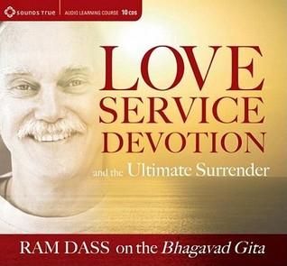 Love, Service, Devotion, and the Ultimate Surrender: Ram Dass on the Bhagavad Gita  by  Ram Dass