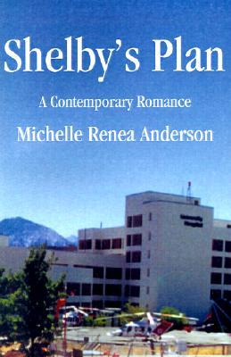 Shelbys Plan  by  Michelle Renea Anderson