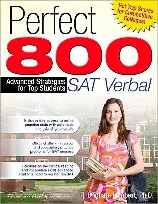 Perfect 800: SAT Verbal: Advanced Strategies for Top Students R. Brigham Lampert