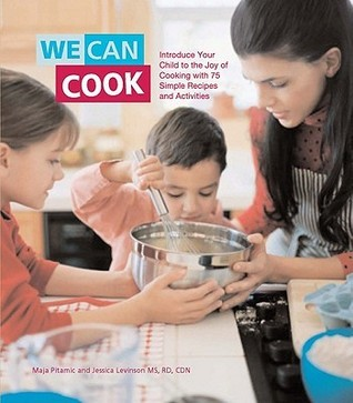 We Can Cook: Introduce Your Child to the Joy of Cooking with 75 Simple Recipes and Activities  by  Jessica Fishman Levinson