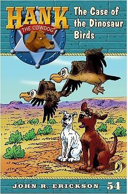 The Case of the Dinosaur Birds (Hank the Cowdog, #54) John R. Erickson