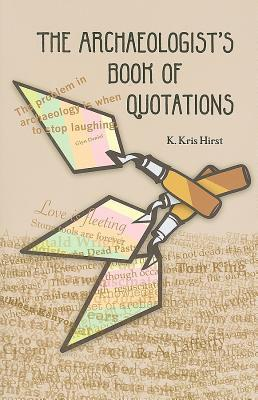 The ARCHAEOLOGISTS BOOK OF QUOTATIONS K Kris Hirst