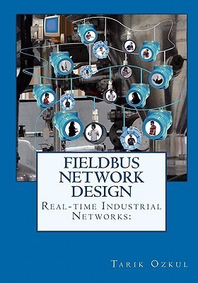 Real-Time Industrial Networks: Fieldbus Network Design: H1 Design Cookbook  by  Tarik Ozkul
