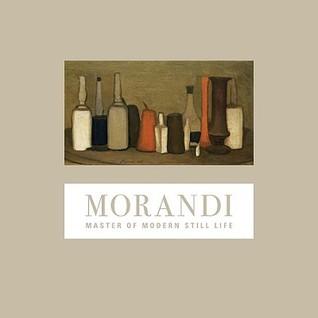 Morandi: Master of Modern Still Life Flavio Fergonzi