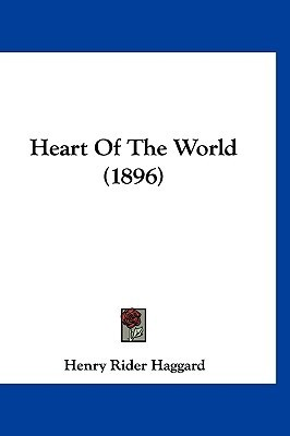 Heart of the World (1896) H. Rider Haggard