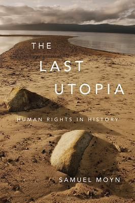 The Last Utopia: Human Rights in History  by  Samuel Moyn