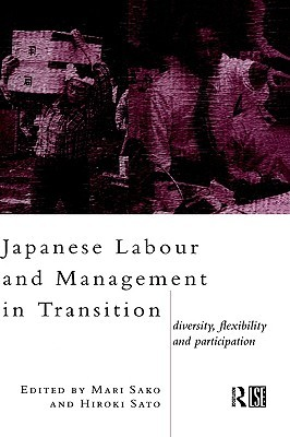 Japanese Labour and Management in Transition: Diversity, Flexibility and Participation Mari Sako
