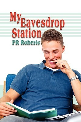 My Eavesdrop Station  by  P.R. Roberts