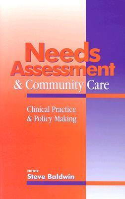 Needs Assessment and Community Lems: Clinical Practice and Policy Making  by  Steve Baldwin