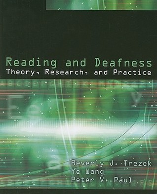 Reading and Deafness: Theory, Research, and Practice  by  Beverly J. Trezek