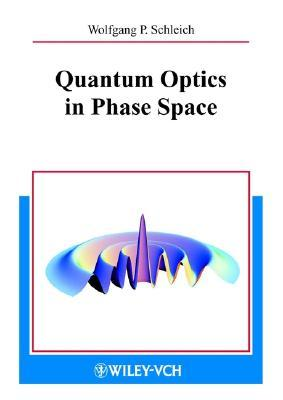 Quantum Optics in Phase Space Wolfgang P. Schleich