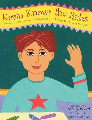 Kevin Knows the Rules: Introduces Classroom Rules to Kindergarten Through Third Grade Students  by  Molly Dowd