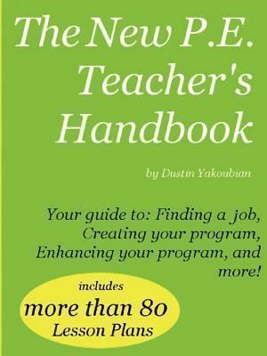 The New P.E. Teachers Handbook  by  Dustin Yakoubian