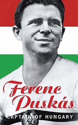 Ferenc Puskas: Captain Of Hungary  by  Ferenc Puskas