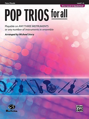 Pop Trios for All: Flute/Piccolo, Level 1-4: Playable on Any Three Instruments or Any Number of Instruments in Ensemble  by  Michael Story