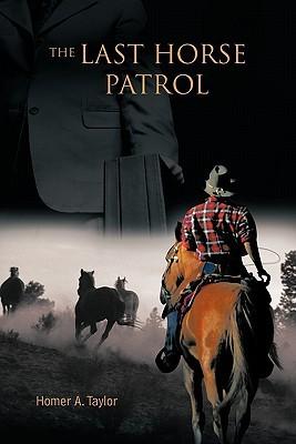 The Last Horse Patrol Homer A. Taylor