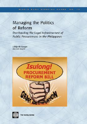 Managing the Politics of Reform: Overhauling the Legal Infrastructure of Public Procurement in the Philippines J. Edgardo Campos