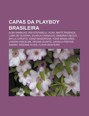 Capas Da Playboy Brasileira: Elba Ramalho, Ris Stefanelli, Xuxa, Mait Proen A, Luma de Oliveira, Scheila Carvalho, Deborah Secco  by  Source Wikipedia
