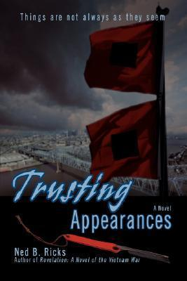 Trusting Appearances: Things Are Not Always as They Seem  by  Ned B Ricks