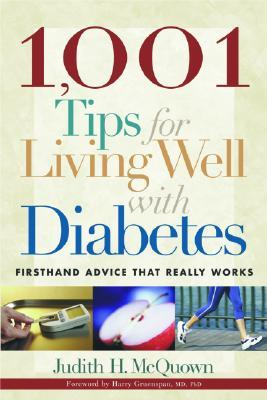 1,001 Tips for Living Well with Diabetes: Firsthand Advice that Really Works  by  Judith H. McQuown