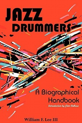 Jazz Drummers: A Biographical Handbook  by  William F. Lee