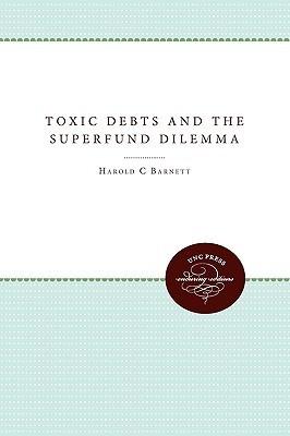 Toxic Debts and the Superfund Dilemma  by  Harold Barnett