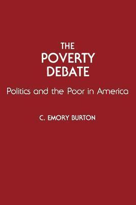 The Poverty Debate: Politics and the Poor in America C. Emory Burton