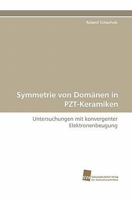 Symmetrie Von Domanen in Pzt-Keramiken  by  Roland Schierholz