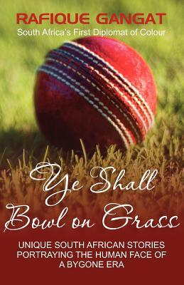 Ye Shall Bowl on Grass  by  Rafique Gangat
