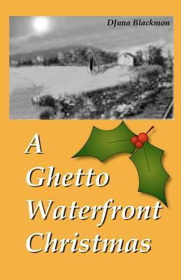 A Ghetto Waterfront Christmas DJuna Blackmon