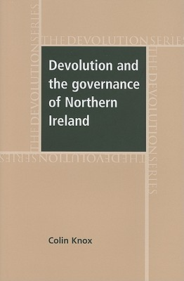 Devolution and the Governance of Northern Ireland  by  Colin Knox