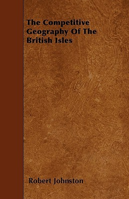 The Competitive Geography of the British Isles  by  Robert Johnston