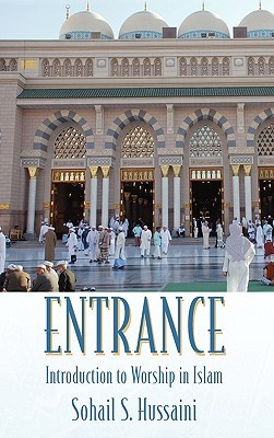 Entrance: Introduction to Worship in Islam  by  Sohail Hussaini