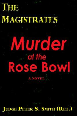 The Magistrates: Murder at the Rose Bowl  by  Peter S. Smith