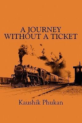 A Journey Without a Ticket Kaushik Phukan
