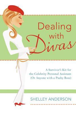 Dealing with Divas: A Survivors Kit for the Celebrity Personal Assistant Shelley Anderson
