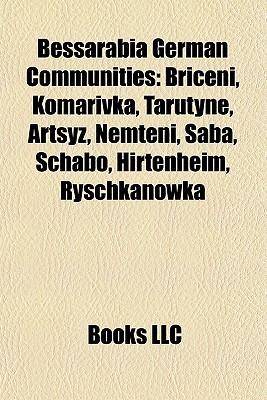 Bessarabia German Communities: Briceni, Komarivka, Tarutyne, Artsyz, Nem eni, aba, Schabo, Hirtenheim, Ryschkanowka Books LLC
