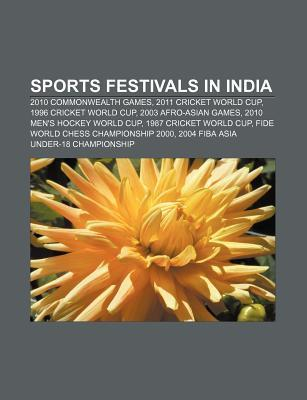 Sports Festivals in India: 2010 Commonwealth Games, 2011 Cricket World Cup, 1996 Cricket World Cup, 2003 Afro-Asian Games Source Wikipedia