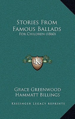Stories from Famous Ballads: For Children (1860) Grace Greenwood
