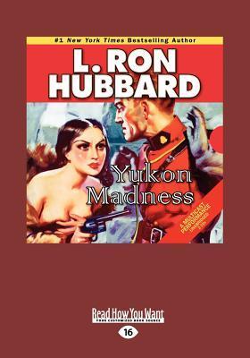 Yukon Madness (Large Print 16pt) L. Ron Hubbard