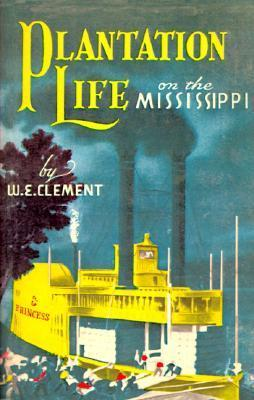 Plantation Life: On the Mississippi  by  William Edwards Clement